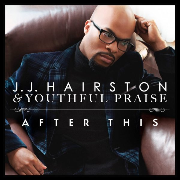 After This by J.J. Hairston & Youthful Praise