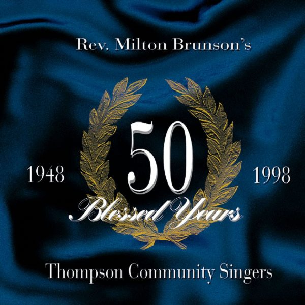 50 Blessed Years by Rev. Milton Brunson & The Thompson Community Singers